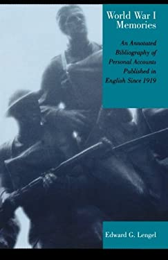World War I Memories: An Annotated Bibliography of Personal Accounts Published in English Since 1919 9780810850088