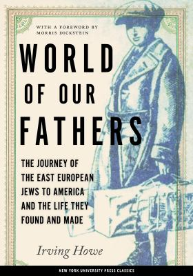 World of Our Fathers: The Journey of the East European Jews to America and the Life They Found and Made 9780814736852