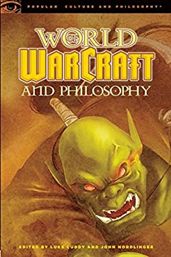 World of Warcraft and Philosophy: Wrath of the Philosopher King 9780812696738