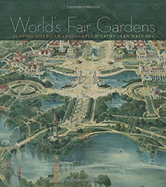 World's Fair Gardens: Shaping American Landscapes 9780813933115
