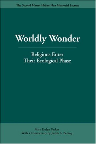 Worldly Wonder: Religions Enter Their Ecological Phase 9780812695298