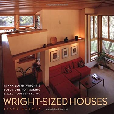 Wright-Sized Houses: Frank Lloyd Wright's Solutions for Making Small Houses Feel Big 9780810946262