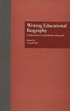 Writing Educational Biography: Explorations in Qualitative Research 9780815322948