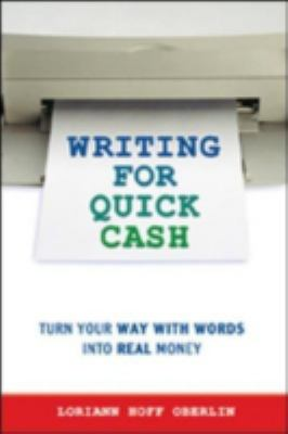 Writing for Quick Cash: Turn Your Way with Words Into Real Money 9780814471999