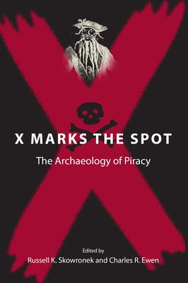 X Marks the Spot: The Archaeology of Piracy 9780813028750