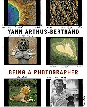 Yann Arthus-Bertrand: Being a Photographer 9780810956162