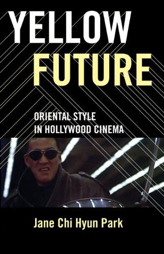 Yellow Future: Oriental Style in Hollywood Cinema 9780816649808