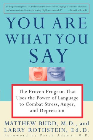 You Are What You Say: The Proven Program That Uses the Power of Language to Combat Stress, Anger, and Depression 9780812929621