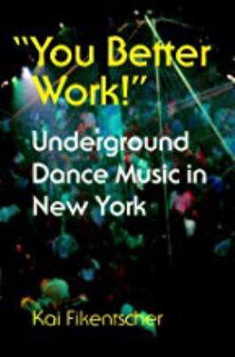 You Better Work!: Underground Dance Music in New York 9780819564047