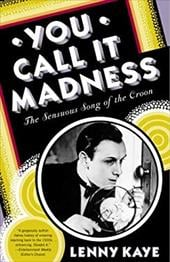 You Call It Madness: The Sensuous Song of the Croon - Kaye, Lenny