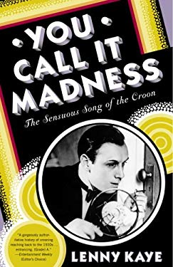 You Call It Madness: The Sensuous Song of the Croon 9780812974553