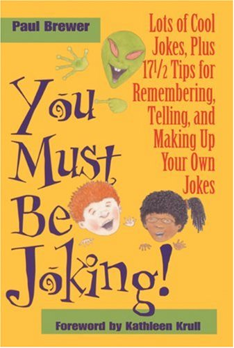You Must Be Joking!: Lots of Cool Jokes, Plus 17 1/2 Tips for Remembering, Telling, and Making Up Your Own Jokes 9780812626612