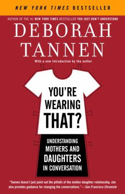 You're Wearing That?: Understanding Mothers and Daughters in Conversation 9780812972665