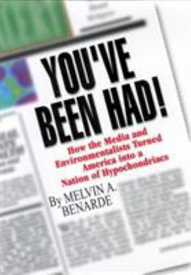 You've Been Had!: How the Media and Environmentalists Turned America Into a Nation of Hypochondriacs 9780813530505