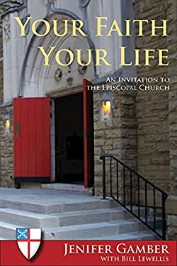 Your Faith, Your Life: An Invitation to the Episcopal Church 9780819223210