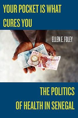 Your Pocket Is What Cures You: The Politics of Health in Senegal 9780813546681