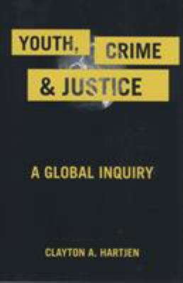 Youth, Crime, and Justice: A Global Inquiry 9780813543215