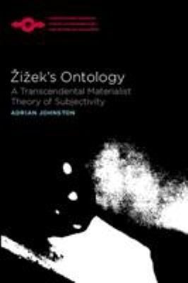 Zizek's Ontology: A Transcendental Materialist Theory of Subjectivity 9780810124561