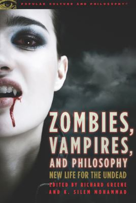 Zombies, Vampires, and Philosophy: New Life for the Undead 9780812696837