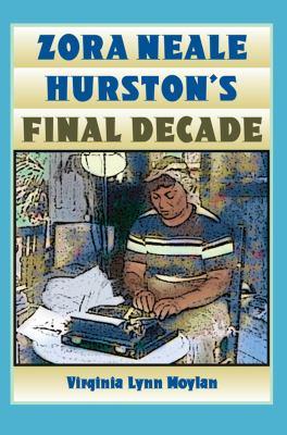Zora Neale Hurston's Final Decade 9780813035789