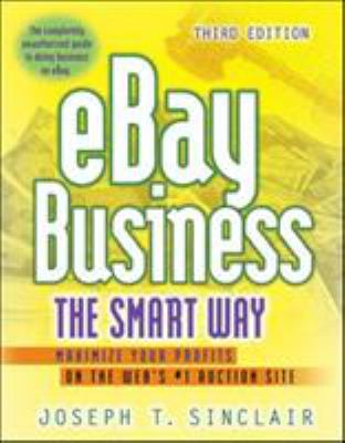eBay Business the Smart Way: Maximize Your Profits on the Web's #1 Auction Site 9780814473948