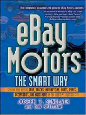 eBay Motors the Smart Way: Selling and Buying Cars, Trucks, Motorcycles, Boats, Parts, Accessories, and Much More on the Web's #1 Auction Site 9780814472521
