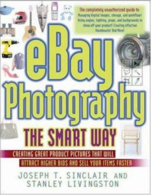 eBay Photography the Smart Way: Creating Great Product Pictures That Will Attract Higher Bids and Sell Your Items Faster 9780814472934