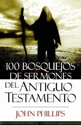 100 Bosquejos de Sermones del Antiguo Testamento 9780825415951