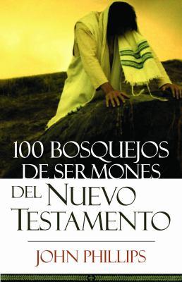 100 Bosquejos de Sermones del Nuevo Testamento 9780825415968