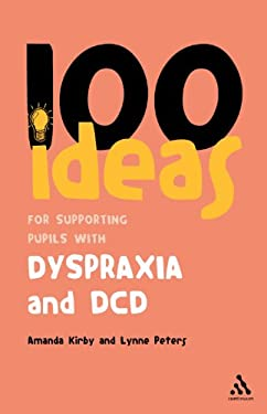 100 Ideas for Supporting Pupils with Dyspraxia and DCD 9780826494405