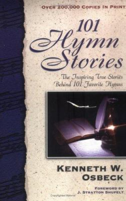 101 Hymn Stories: The Inspiring True Stories Behind 101 Favorite Hymns 9780825434167