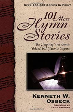 101 More Hymn Stories: The Inspiring True Stories Behind 101 Favorite Hymns 9780825434204