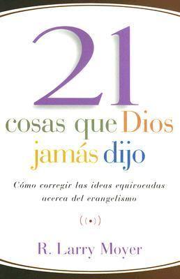 21 Cosas Que Dios Jamas Dijo: Como Corregir las Ideas Equivocadas Acerca del Evangelismo 9780825414893