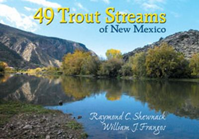 Mexico Game  Fish on 49 Trout Streams Of New Mexico By Raymond C  Shewnack  William J