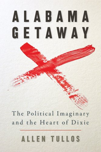 Alabama Getaway: The Political Imaginary and the Heart of Dixie 9780820330488