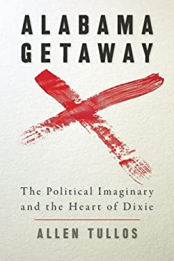 Alabama Getaway: The Political Imaginary and the Heart of Dixie 9780820330495