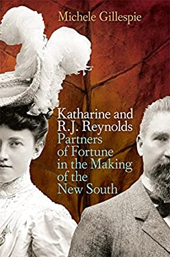 Katharine and R. J. Reynolds: Partners of Fortune in the Making of the New South 9780820332260