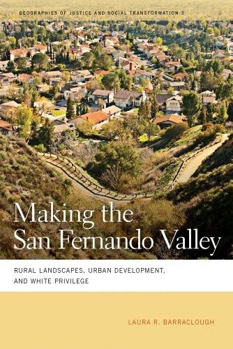 Making the San Fernando Valley: Rural Landscapes, Urban Development, and White Privilege 9780820336800