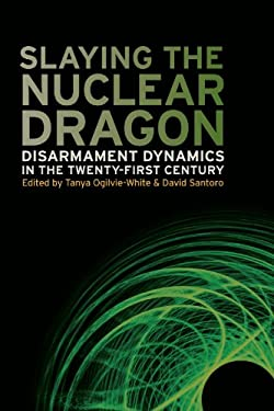 Slaying the Nuclear Dragon: Disarmament Dynamics in the Twenty-First Century 9780820336893