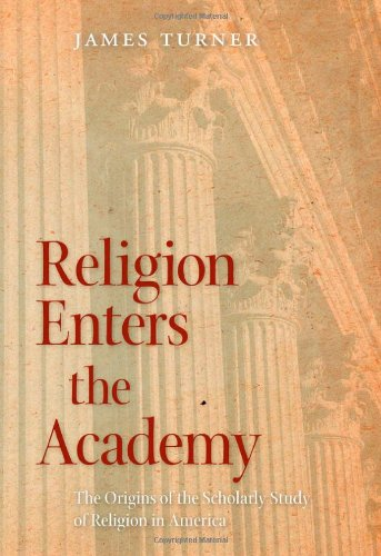 Religion Enters the Academy: The Origins of the Scholarly Study of Religion in America 9780820337401
