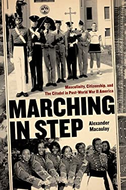 Marching in Step: Masculinity, Citizenship, and the Citadel in Post-World War II America 9780820338217