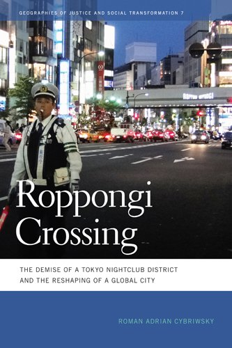 Roppongi Crossing: The Demise of a Tokyo Nightclub District and the Reshaping of a Global City 9780820338323