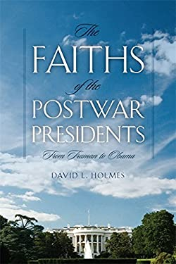 The Faiths of the Postwar Presidents: From Truman to Obama 9780820338620