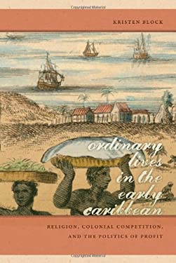 Ordinary Lives in the Early Caribbean: Religion, Colonial Competition, and the Politics of Profit 9780820338682