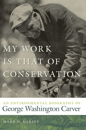 My Work Is That of Conservation: An Environmental Biography of George Washington Carver 9780820338705