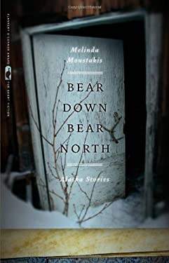Bear Down, Bear North: Alaska Stories 9780820338934