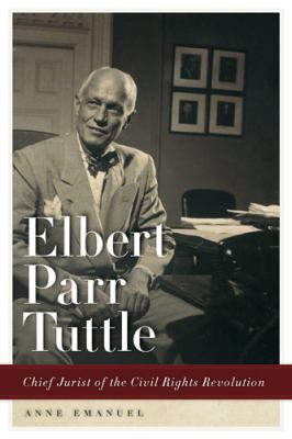 Elbert Parr Tuttle: Chief Jurist of the Civil Rights Revolution 9780820339474
