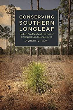 Conserving Southern Longleaf: Herbert Stoddard and the Rise of Ecological Land Management 9780820340173