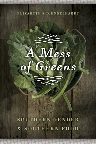 A Mess of Greens: Southern Gender and Southern Food 9780820340371