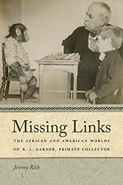 Missing Links: The African and American Worlds of R. L. Garner, Primate Collector 9780820340609